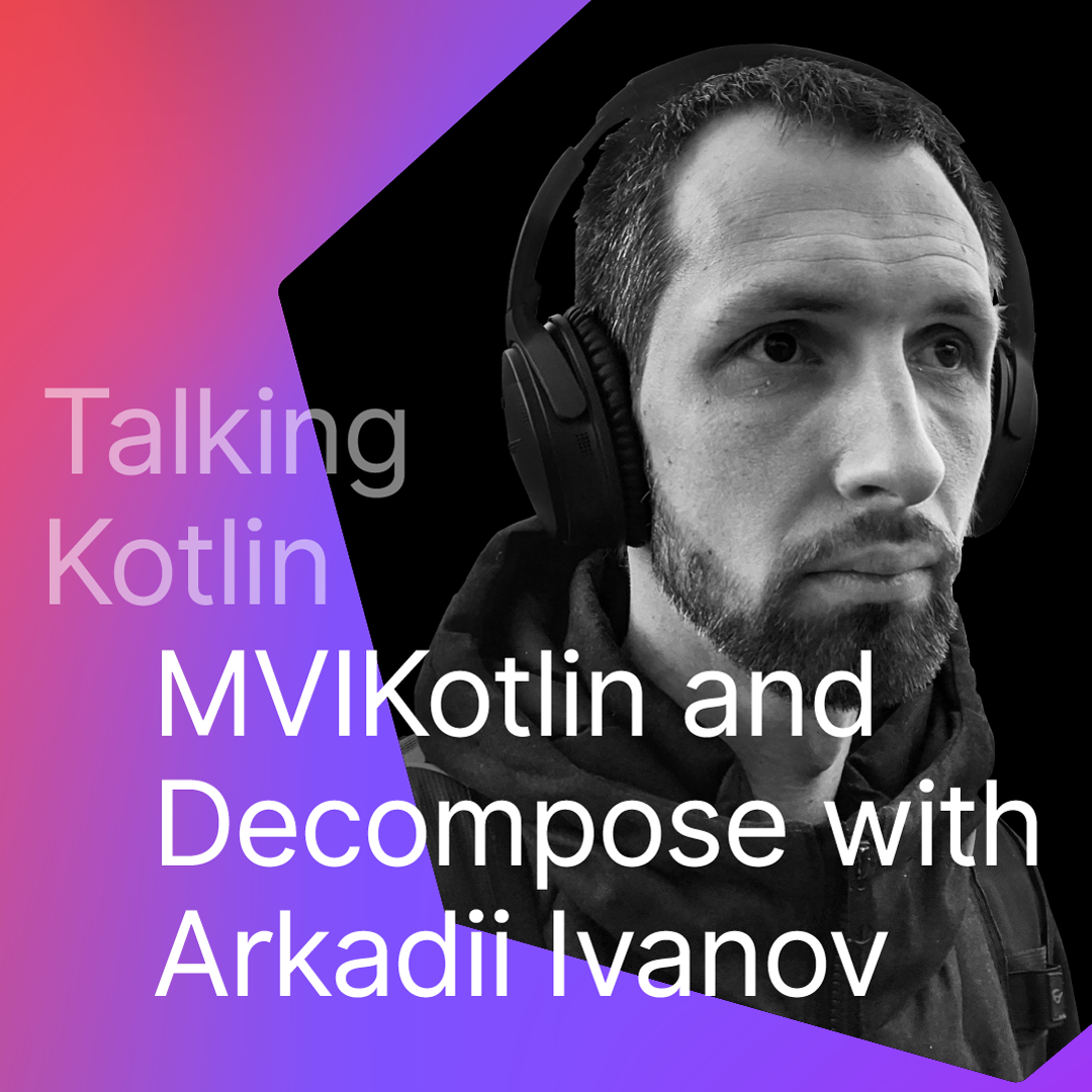 MVIKotlin and Decompose with Arkadii Ivanov from Bumble