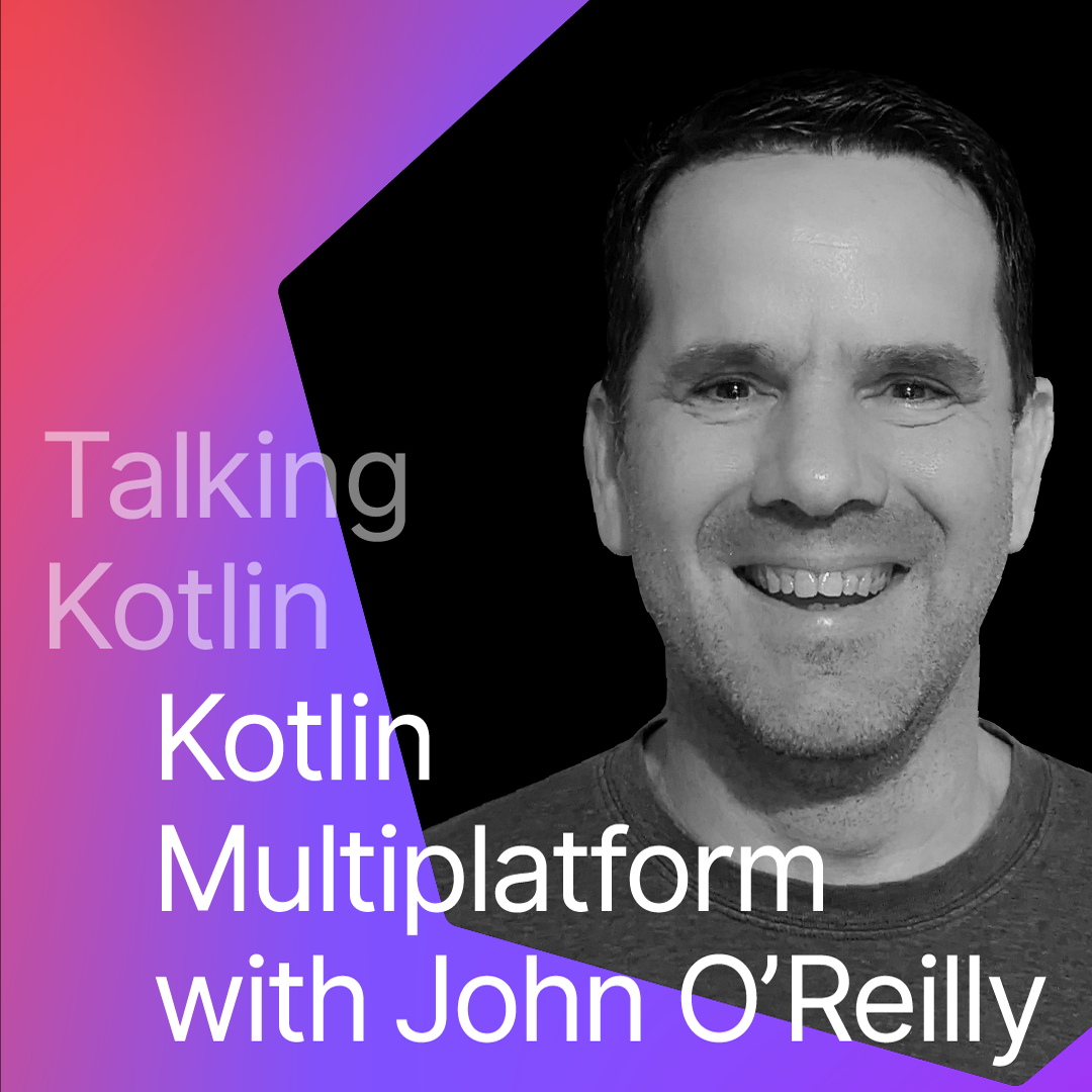 Kotlin Multiplatform with John O'Reilly