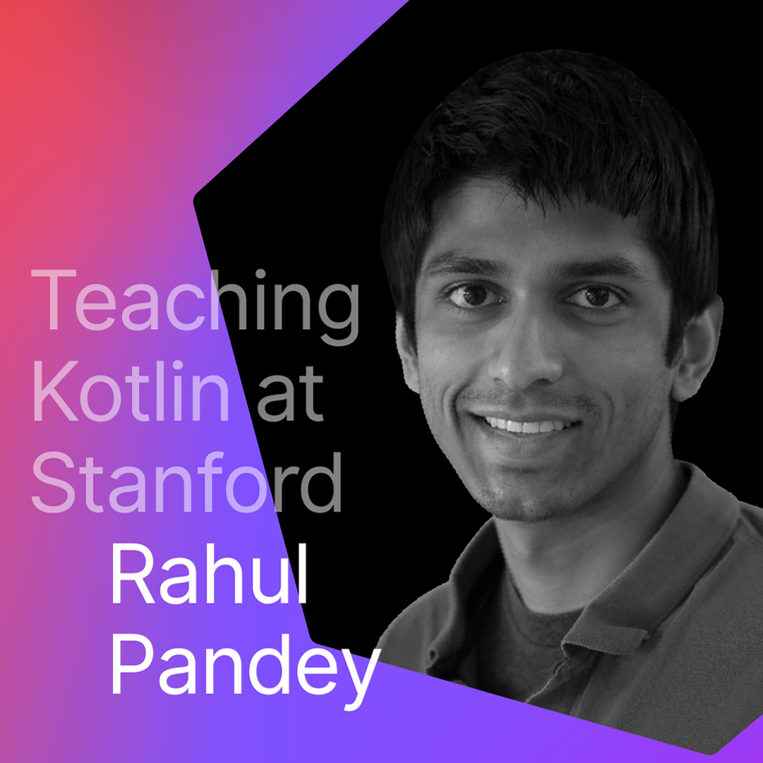 Teaching Kotlin at Stanford, with Rahul Pandey
